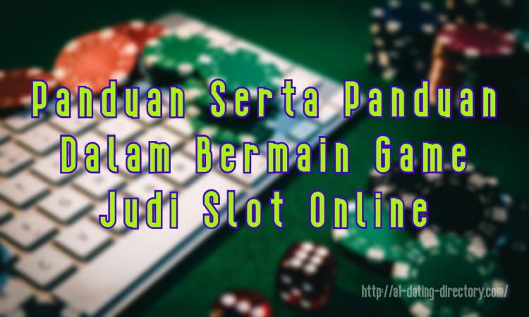 Panduan Serta Panduan Dalam Bermain Game Judi Slot Online