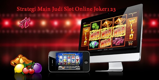 Strategi Main Judi Slot Online Joker123