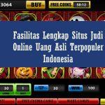 Fasilitas Lengkap Situs Judi Online Uang Asli Terpopuler Indonesia