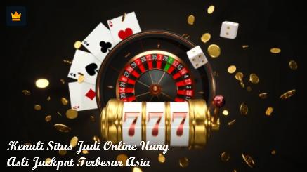 Kenali Situs Judi Online Uang Asli Jackpot Terbesar Asia